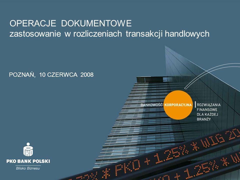 OPERACJE DOKUMENTOWE zastosowanie w rozliczeniach transakcji handlowych POZNAŃ, 10 CZERWCA 2008
