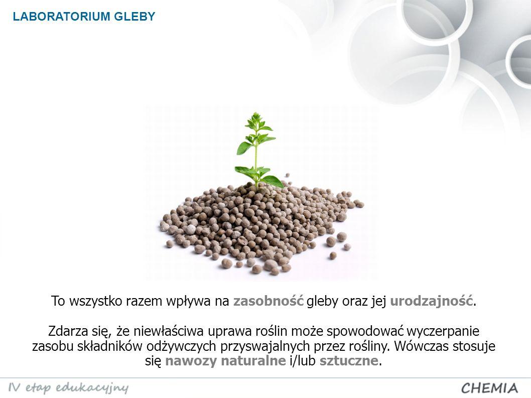 LABORATORIUM GLEBY To wszystko razem wpływa na zasobność gleby oraz jej urodzajność.