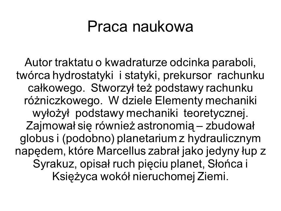Praca naukowa Autor traktatu o kwadraturze odcinka paraboli, twórca hydrostatyki i statyki, prekursor rachunku całkowego. Stworzył też podstawy rachun