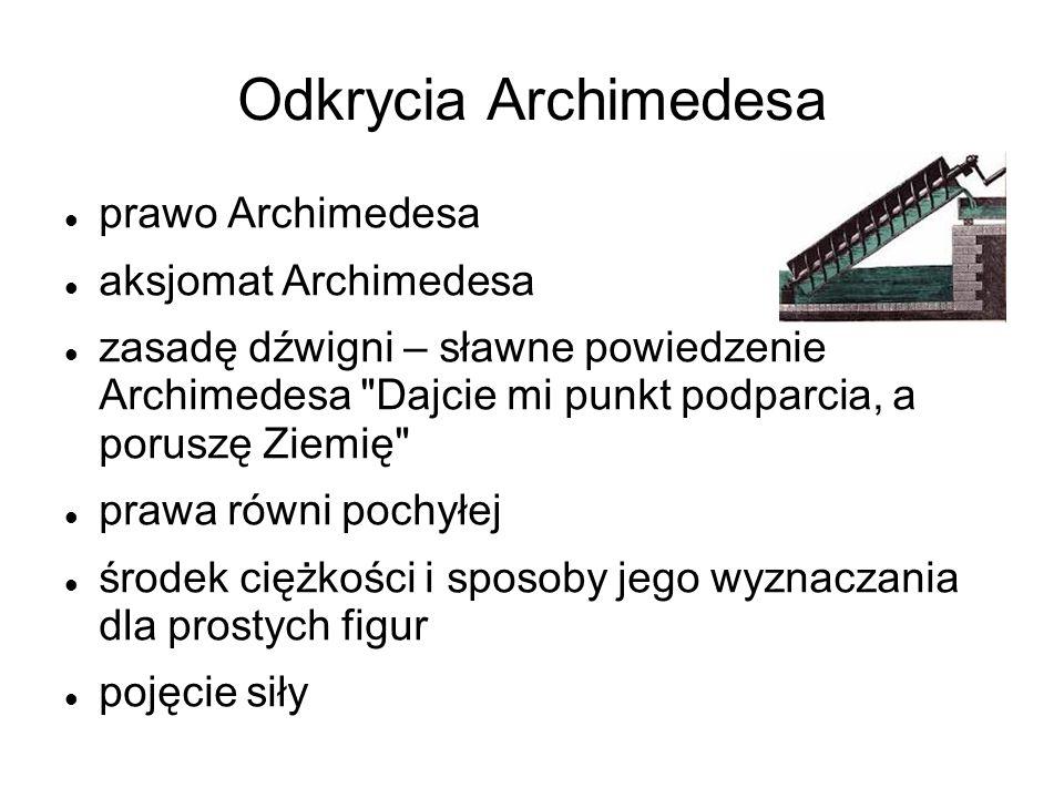 Odkrycia Archimedesa prawo Archimedesa aksjomat Archimedesa zasadę dźwigni – sławne powiedzenie Archimedesa