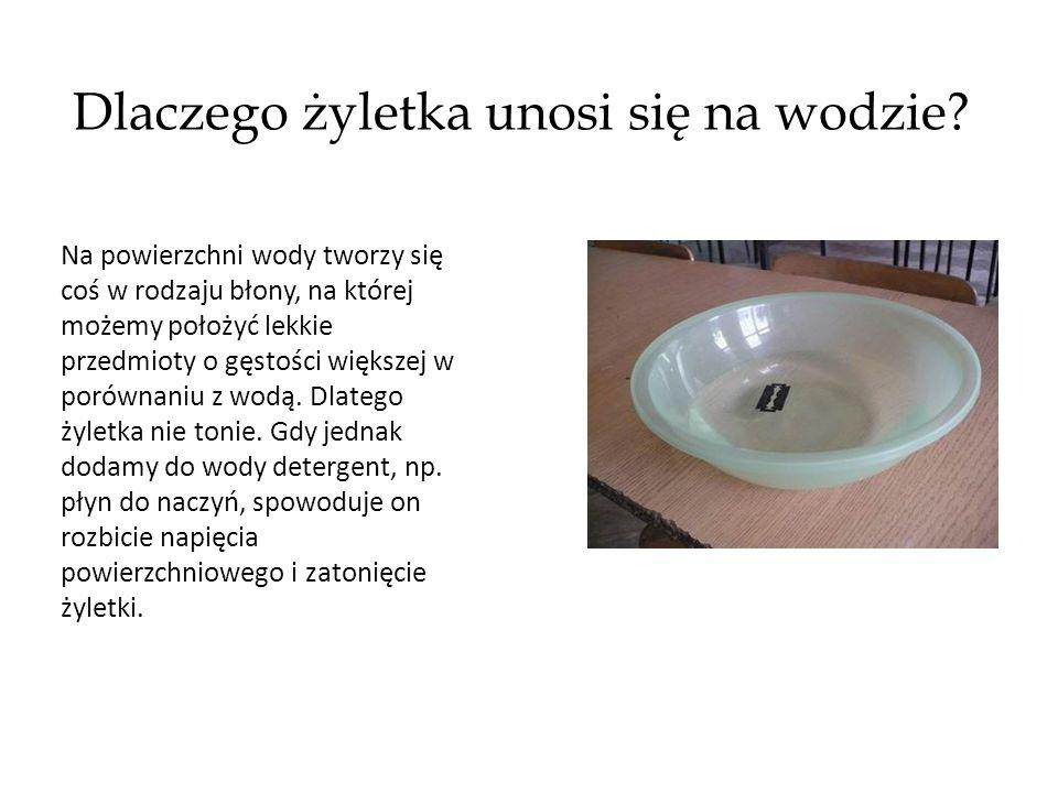 Dlaczego żyletka unosi się na wodzie? Na powierzchni wody tworzy się coś w rodzaju błony, na której możemy położyć lekkie przedmioty o gęstości większ