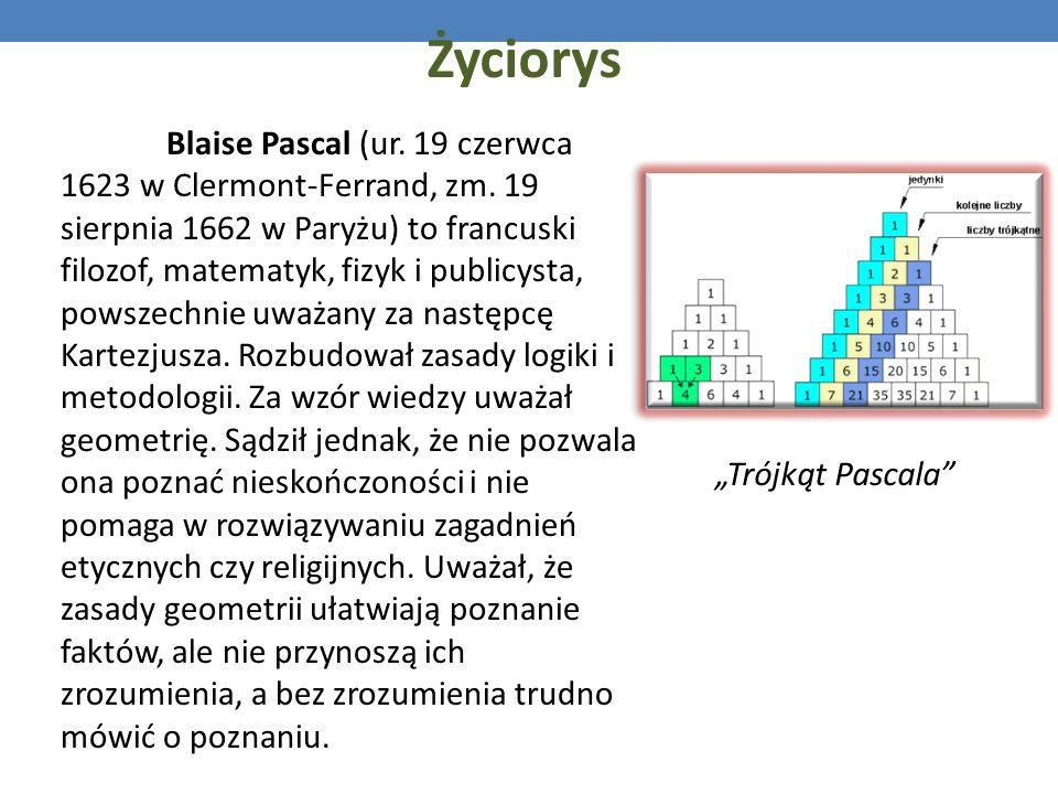 Życiorys Blaise Pascal (ur. 19 czerwca 1623 w Clermont-Ferrand, zm. 19 sierpnia 1662 w Paryżu) to francuski filozof, matematyk, fizyk i publicysta, po