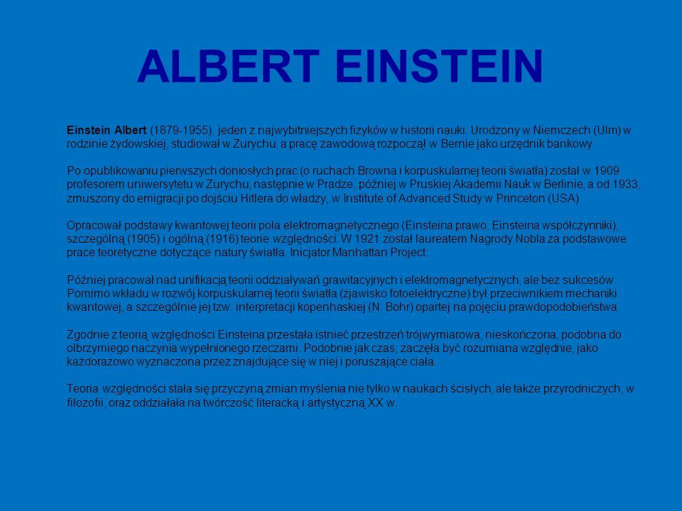 ALBERT EINSTEIN Einstein Albert (1879-1955), jeden z najwybitniejszych fizyków w historii nauki.