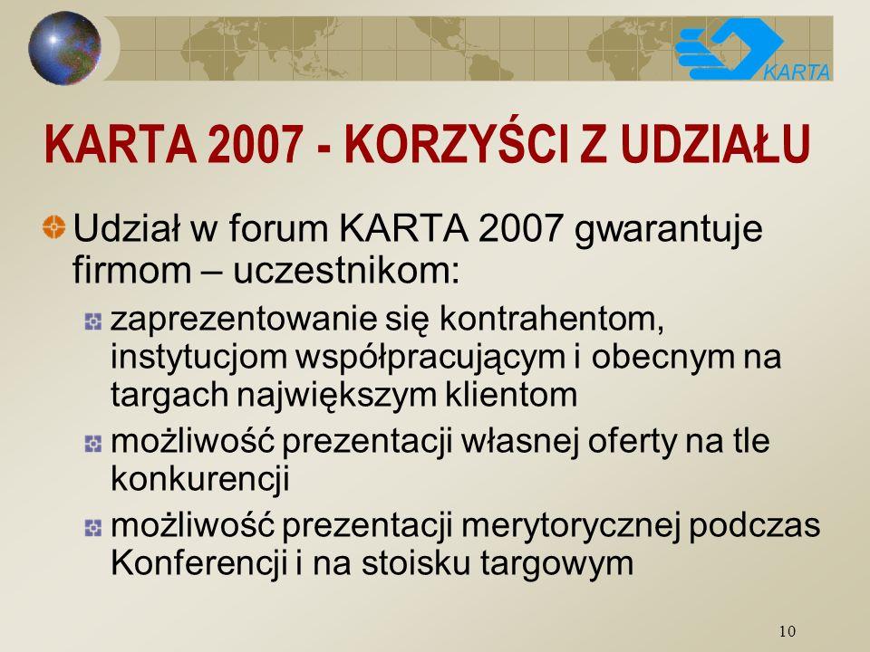 10 KARTA 2007 - KORZYŚCI Z UDZIAŁU Udział w forum KARTA 2007 gwarantuje firmom – uczestnikom: zaprezentowanie się kontrahentom, instytucjom współpracu
