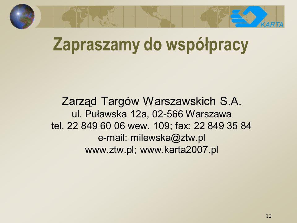 12 Zapraszamy do współpracy Zarząd Targów Warszawskich S.A. ul. Puławska 12a, 02-566 Warszawa tel. 22 849 60 06 wew. 109; fax: 22 849 35 84 e-mail: mi
