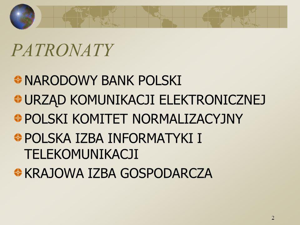2 PATRONATY NARODOWY BANK POLSKI URZĄD KOMUNIKACJI ELEKTRONICZNEJ POLSKI KOMITET NORMALIZACYJNY POLSKA IZBA INFORMATYKI I TELEKOMUNIKACJI KRAJOWA IZBA GOSPODARCZA