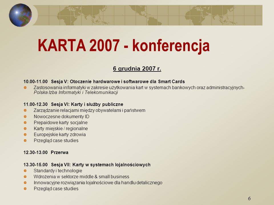 6 KARTA 2007 - konferencja 6 grudnia 2007 r. 10.00-11.00Sesja V: Otoczenie hardwarowe i softwarowe dla Smart Cards Zastosowania informatyki w zakresie