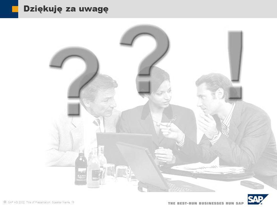 SAP AG 2002, Title of Presentation, Speaker Name 19 Dziękuję za uwagę
