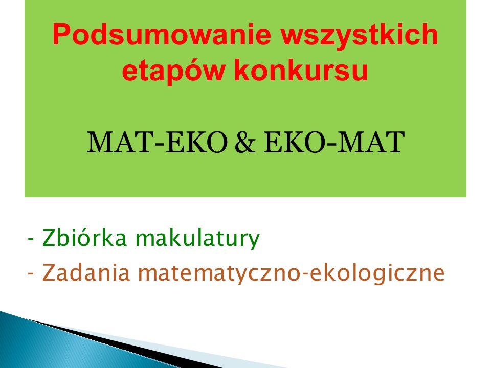Podsumowanie wszystkich etapów konkursu MAT-EKO & EKO-MAT - Zbiórka makulatury - Zadania matematyczno-ekologiczne