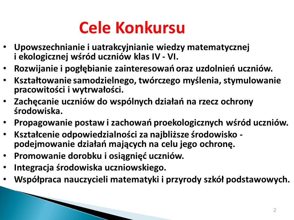 Cele Konkursu Upowszechnianie i uatrakcyjnianie wiedzy matematycznej i ekologicznej wśród uczniów klas IV - VI. Rozwijanie i pogłębianie zainteresowań