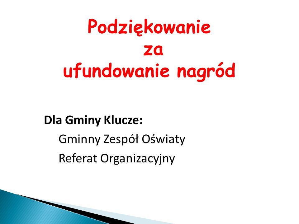Podziękowanie za ufundowanie nagród Dla Gminy Klucze: Gminny Zespół Oświaty Referat Organizacyjny
