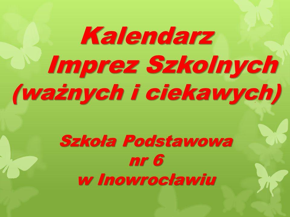 Kalendarz Imprez Szkolnych (ważnych i ciekawych) Szkoła Podstawowa nr 6 w Inowrocławiu
