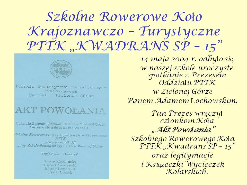 Szkolne Rowerowe Ko ł o Krajoznawczo – Turystyczne PTTK KWADRANS SP – 15 14 maja 2004 r.