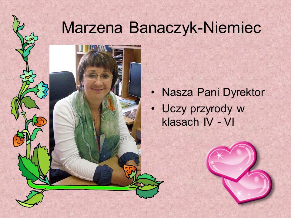 Marzena Banaczyk-Niemiec Nasza Pani Dyrektor Uczy przyrody w klasach IV - VI