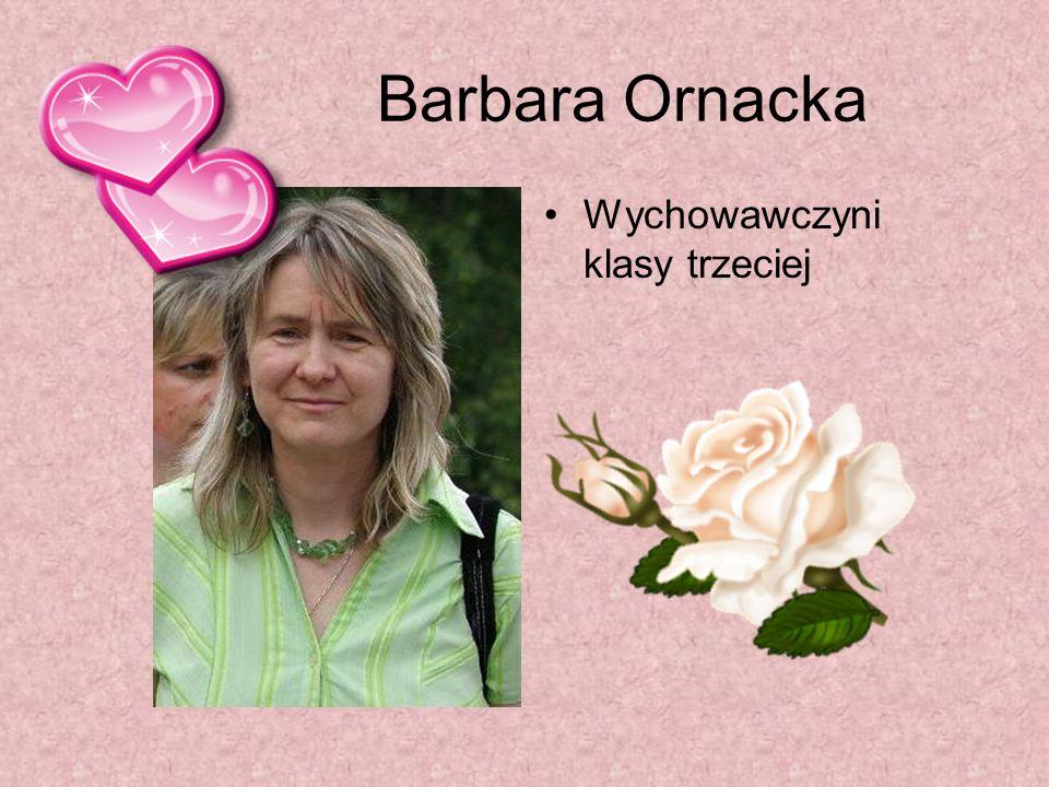 Barbara Ornacka Wychowawczyni klasy trzeciej