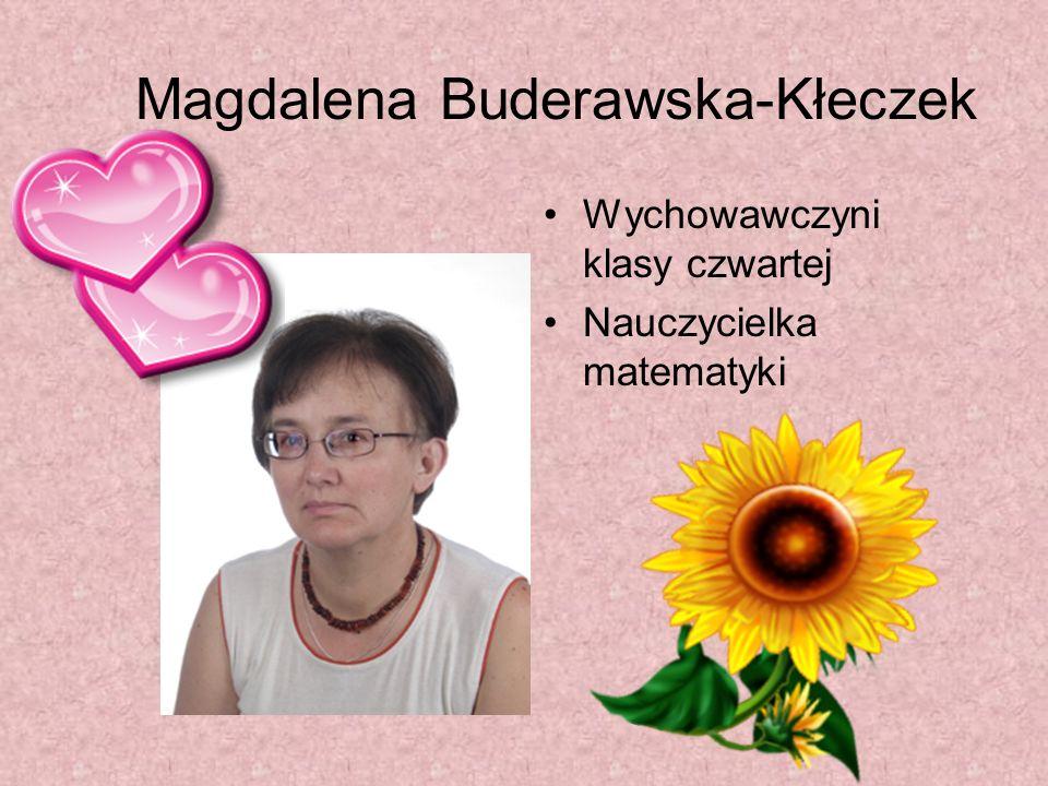 Magdalena Buderawska-Kłeczek Wychowawczyni klasy czwartej Nauczycielka matematyki