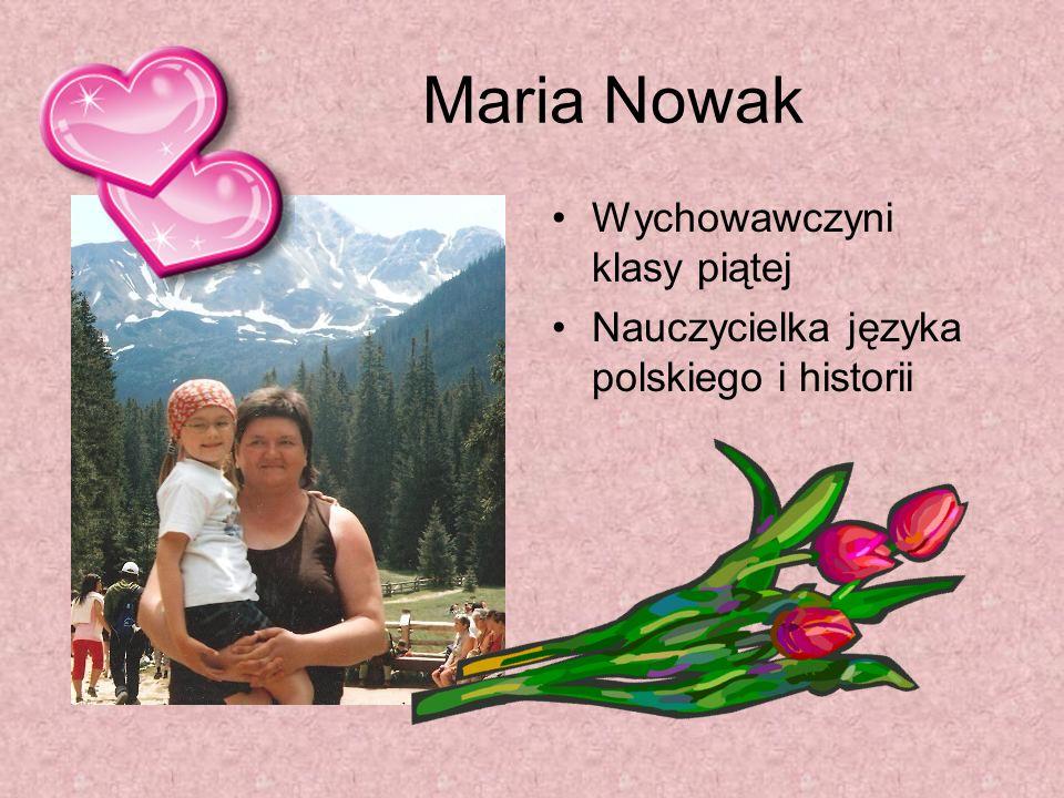 Maria Nowak Wychowawczyni klasy piątej Nauczycielka języka polskiego i historii