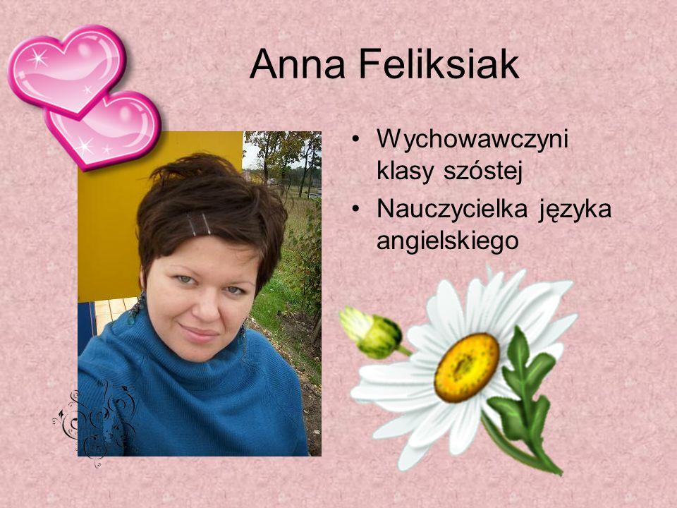 Anna Feliksiak Wychowawczyni klasy szóstej Nauczycielka języka angielskiego