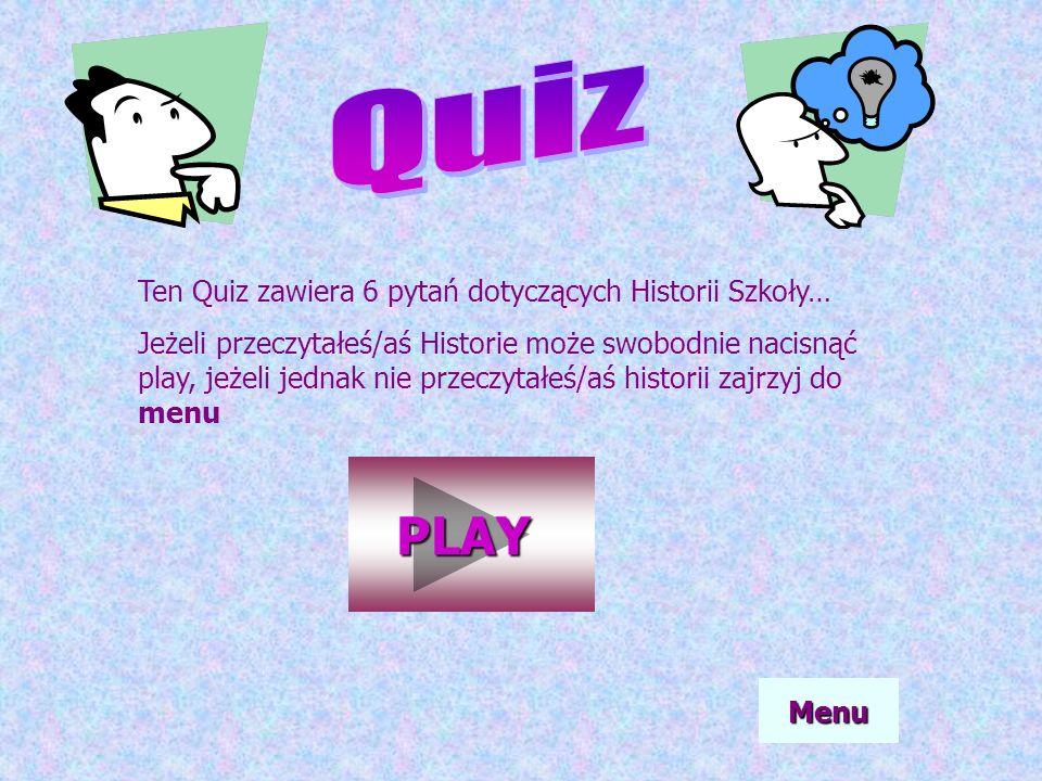 Ten Quiz zawiera 6 pytań dotyczących Historii Szkoły… Jeżeli przeczytałeś/aś Historie może swobodnie nacisnąć play, jeżeli jednak nie przeczytałeś/aś