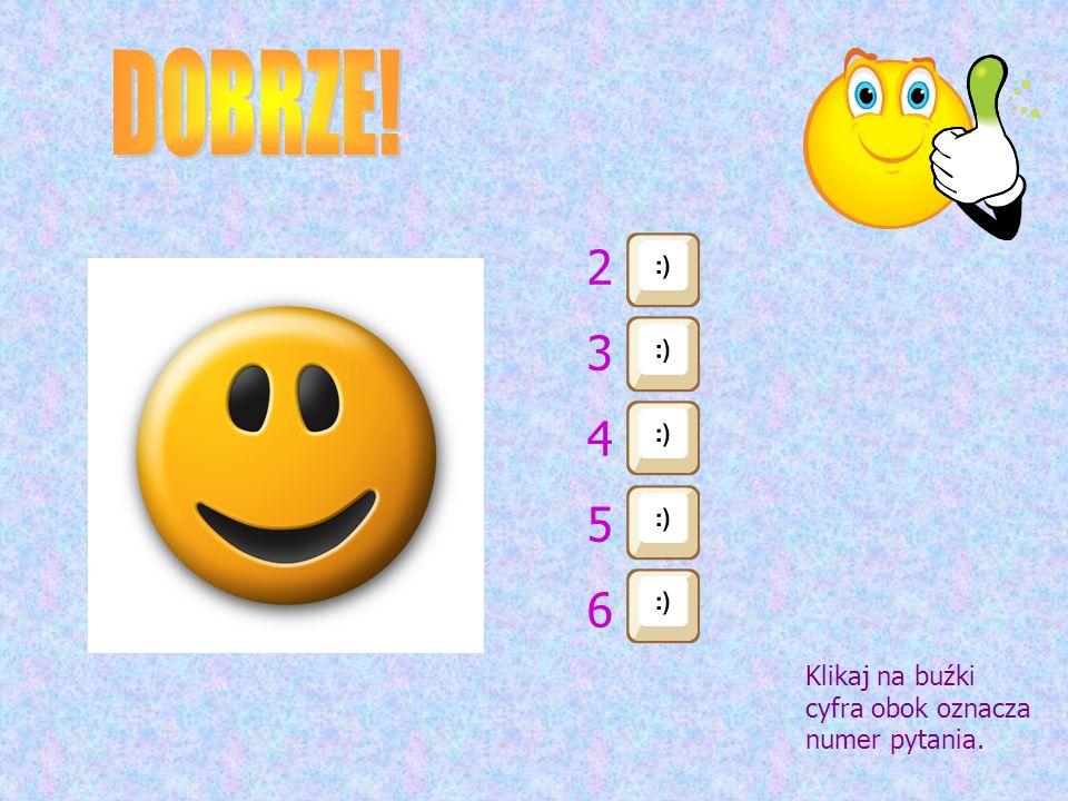 2345623456 Klikaj na buźki cyfra obok oznacza numer pytania.