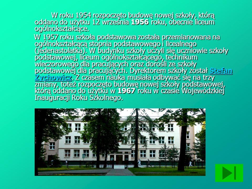 W roku 1954 rozpoczęto budowę nowej szkoły, którą oddano do użytku 12 września 1956 roku, obecnie liceum ogólnokształcące. W roku 1954 rozpoczęto budo
