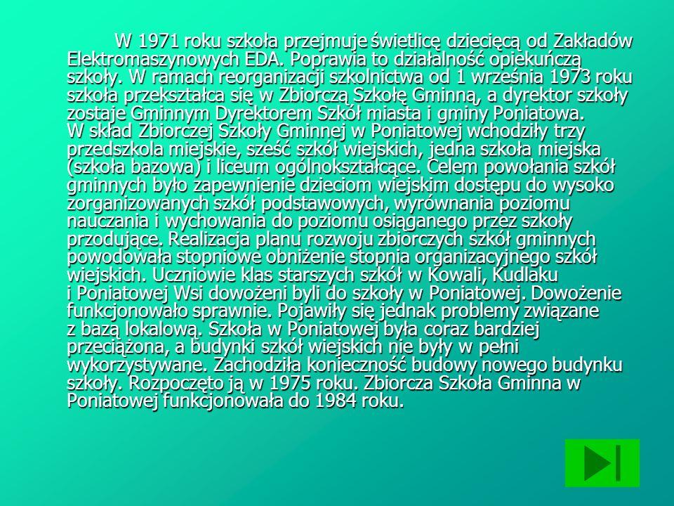 1 września 1984 roku odbyły się w Poniatowej wojewódzkie uroczystości rozpoczęcia roku szkolnego 1984/85 połączone z oficjalnym oddaniem nowego budynku szkoły, nadaniem szkole imienia Stefana Żeromskiego ufundowaniem przez rodziców sztandaru.