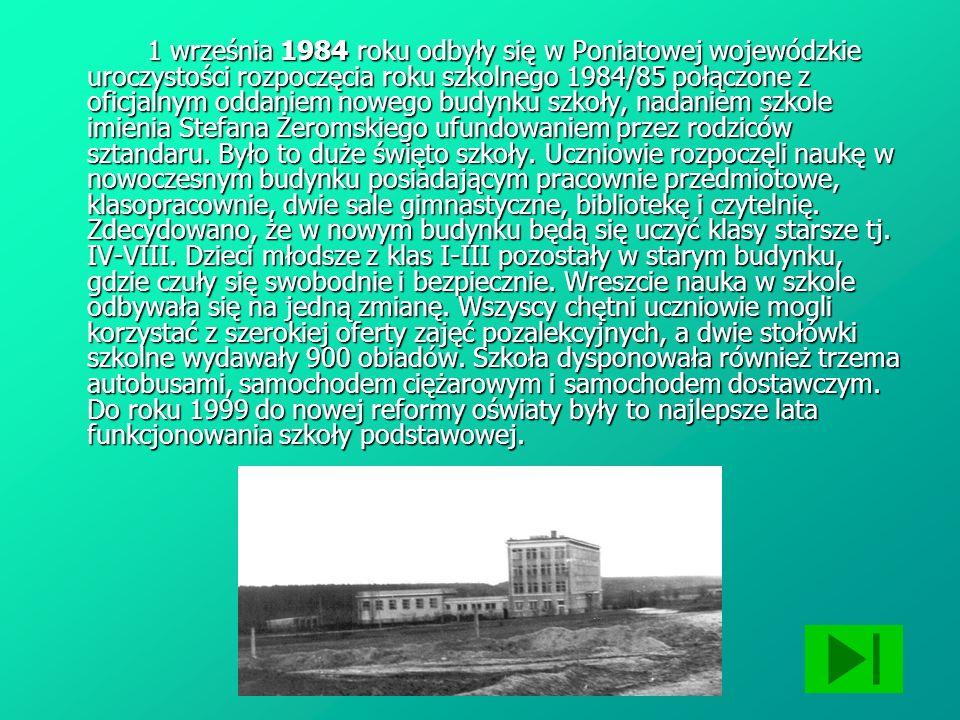1 września 1984 roku odbyły się w Poniatowej wojewódzkie uroczystości rozpoczęcia roku szkolnego 1984/85 połączone z oficjalnym oddaniem nowego budynk