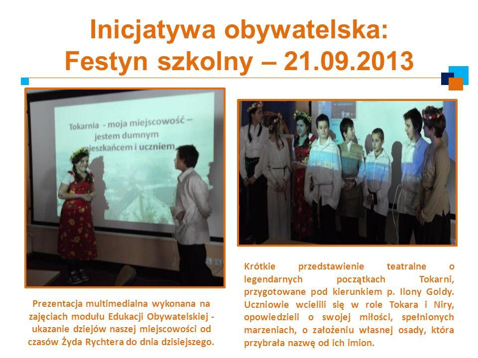 Inicjatywa obywatelska: Festyn szkolny – 21.09.2013 Prezentacja multimedialna wykonana na zajęciach modułu Edukacji Obywatelskiej - ukazanie dziejów n