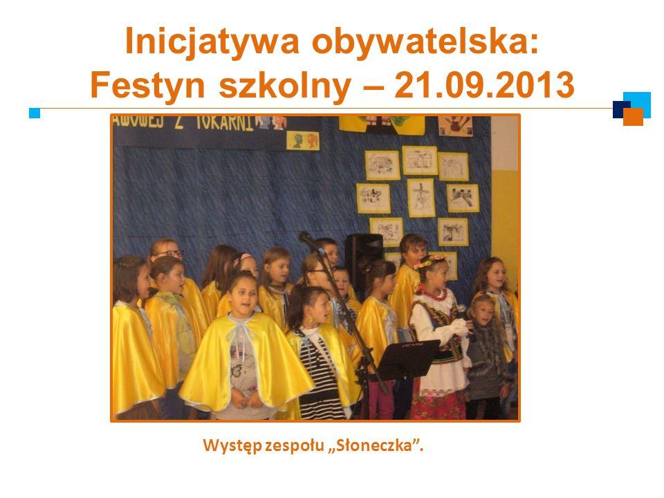 Inicjatywa obywatelska: Festyn szkolny – 21.09.2013 Występ zespołu Słoneczka.