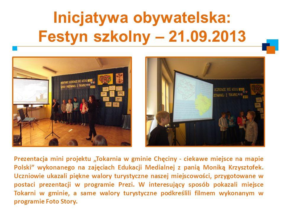 Inicjatywa obywatelska: Festyn szkolny – 21.09.2013 Prezentacja mini projektu Tokarnia w gminie Chęciny - ciekawe miejsce na mapie Polski wykonanego n