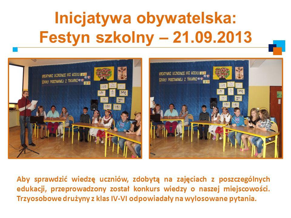 Inicjatywa obywatelska: Festyn szkolny – 21.09.2013 Aby sprawdzić wiedzę uczniów, zdobytą na zajęciach z poszczególnych edukacji, przeprowadzony zosta