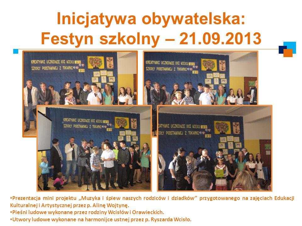 Inicjatywa obywatelska: Festyn szkolny – 21.09.2013 Prezentacja mini projektu Muzyka i śpiew naszych rodziców i dziadków przygotowanego na zajęciach E