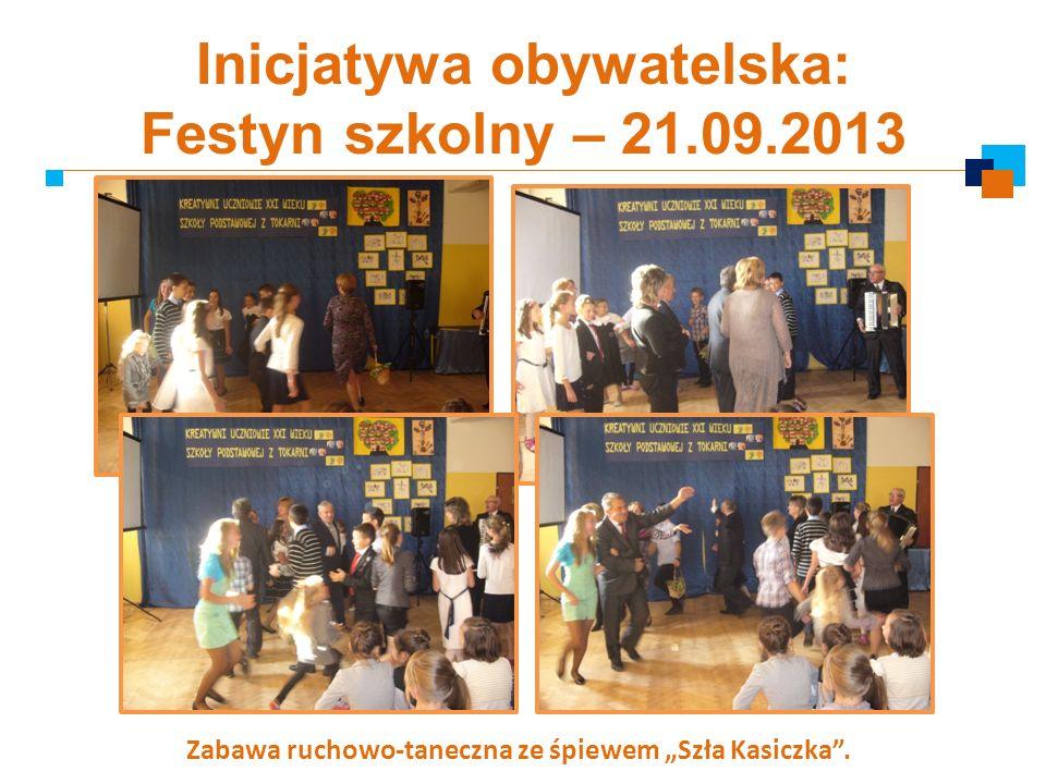 Inicjatywa obywatelska: Festyn szkolny – 21.09.2013 Zabawa ruchowo-taneczna ze śpiewem Szła Kasiczka.