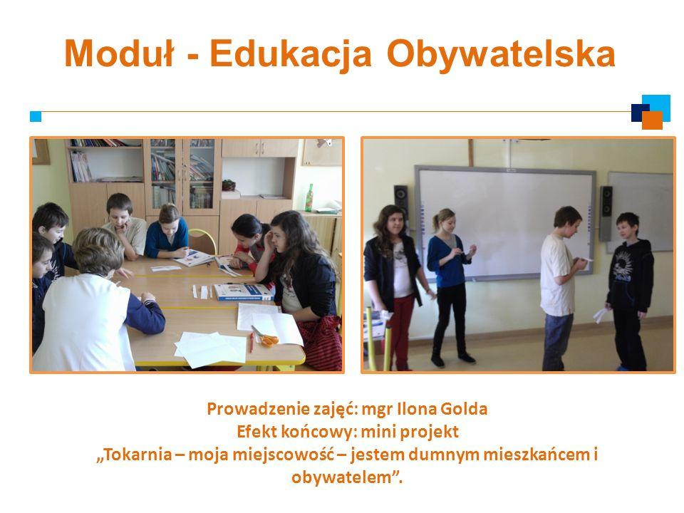 Moduł - Edukacja Obywatelska Prowadzenie zajęć: mgr Ilona Golda Efekt końcowy: mini projekt Tokarnia – moja miejscowość – jestem dumnym mieszkańcem i
