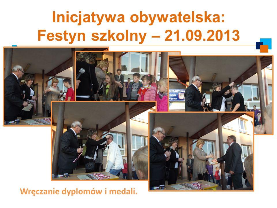Inicjatywa obywatelska: Festyn szkolny – 21.09.2013 Wręczanie dyplomów i medali.