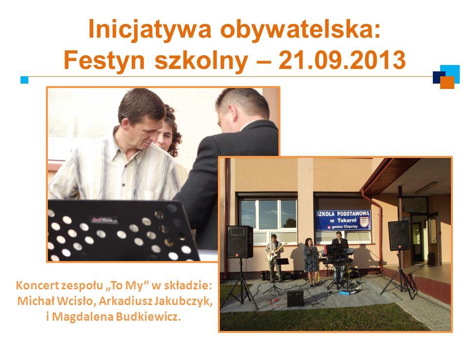 Inicjatywa obywatelska: Festyn szkolny – 21.09.2013 Koncert zespołu To My w składzie: Michał Wcisło, Arkadiusz Jakubczyk, i Magdalena Budkiewicz.