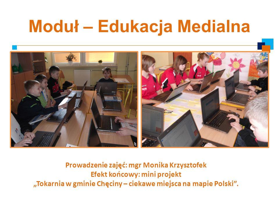 Moduł – Edukacja Medialna Prowadzenie zajęć: mgr Monika Krzysztofek Efekt końcowy: mini projekt Tokarnia w gminie Chęciny – ciekawe miejsca na mapie P