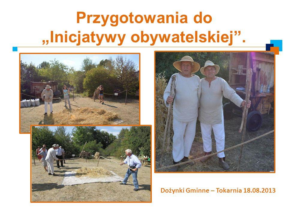 Przygotowania do Inicjatywy obywatelskiej. Dożynki Gminne – Tokarnia 18.08.2013