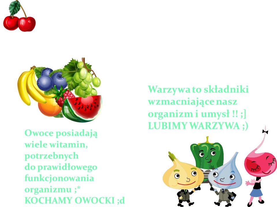 10-5-2 Owoce & warzywa xD Owoce posiadają wiele witamin, potrzebnych do prawidłowego funkcjonowania organizmu ;* KOCHAMY OWOCKI ;d Warzywa to składniki wzmacniające nasz organizm i umysł !.