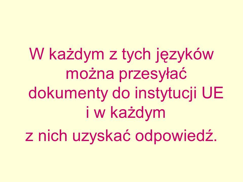 W każdym z tych języków można przesyłać dokumenty do instytucji UE i w każdym z nich uzyskać odpowiedź.