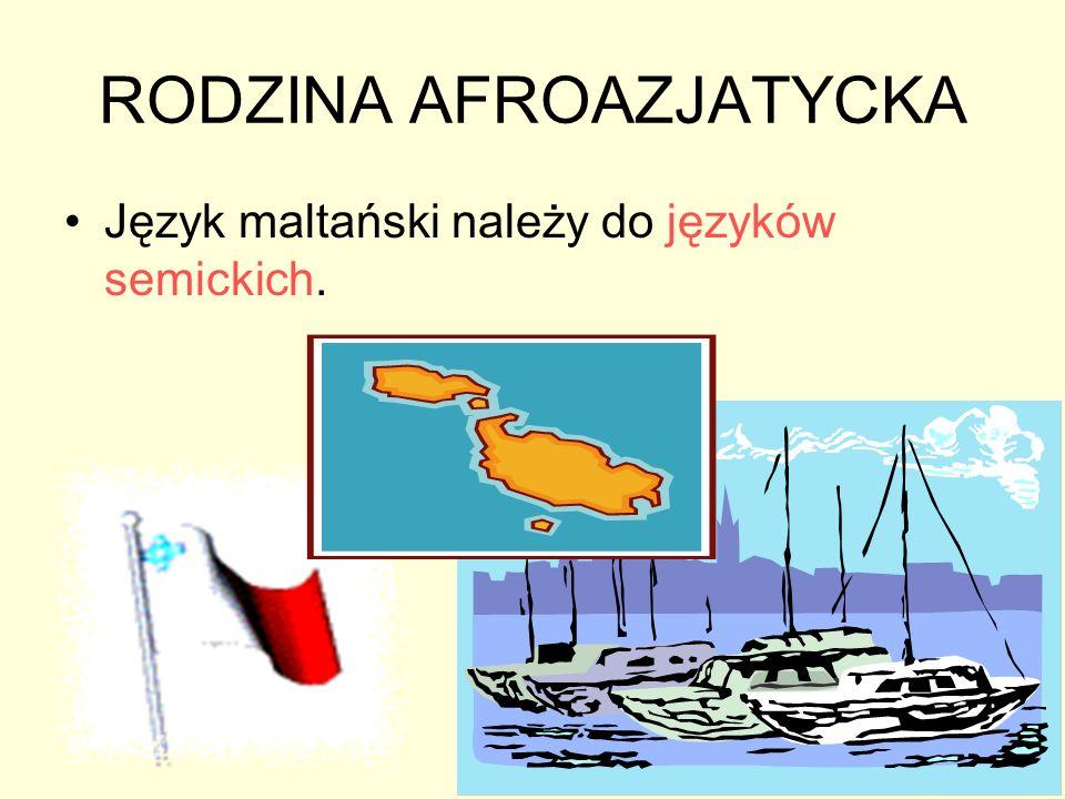 RODZINA AFROAZJATYCKA Język maltański należy do języków semickich.