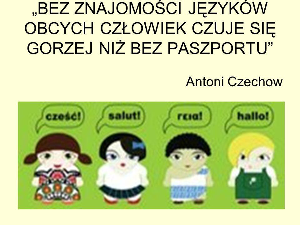 BEZ ZNAJOMOŚCI JĘZYKÓW OBCYCH CZŁOWIEK CZUJE SIĘ GORZEJ NIŻ BEZ PASZPORTU Antoni Czechow