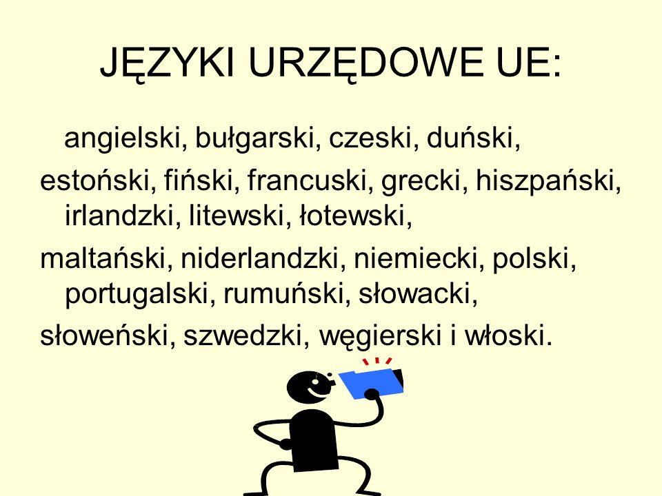 JĘZYKI URZĘDOWE UE: angielski, bułgarski, czeski, duński, estoński, fiński, francuski, grecki, hiszpański, irlandzki, litewski, łotewski, maltański, n