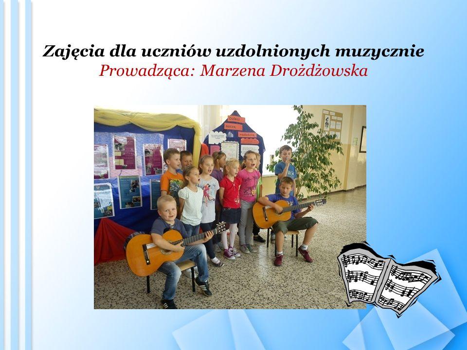 Zajęcia dla uczniów uzdolnionych muzycznie Prowadząca: Marzena Drożdżowska