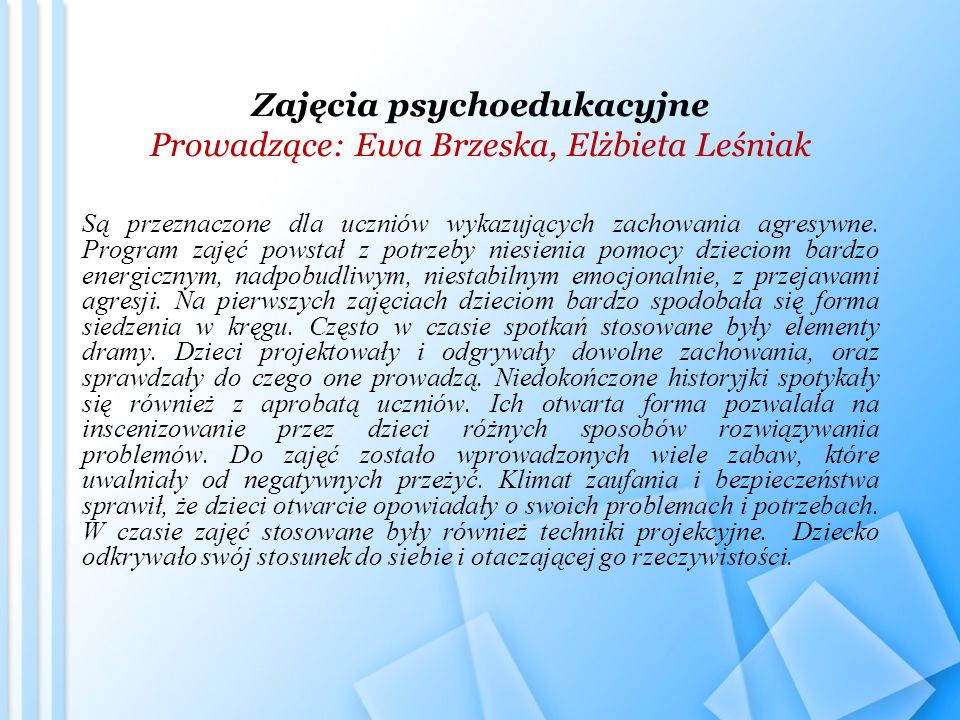 Zajęcia psychoedukacyjne Prowadzące: Ewa Brzeska, Elżbieta Leśniak Są przeznaczone dla uczniów wykazujących zachowania agresywne. Program zajęć powsta