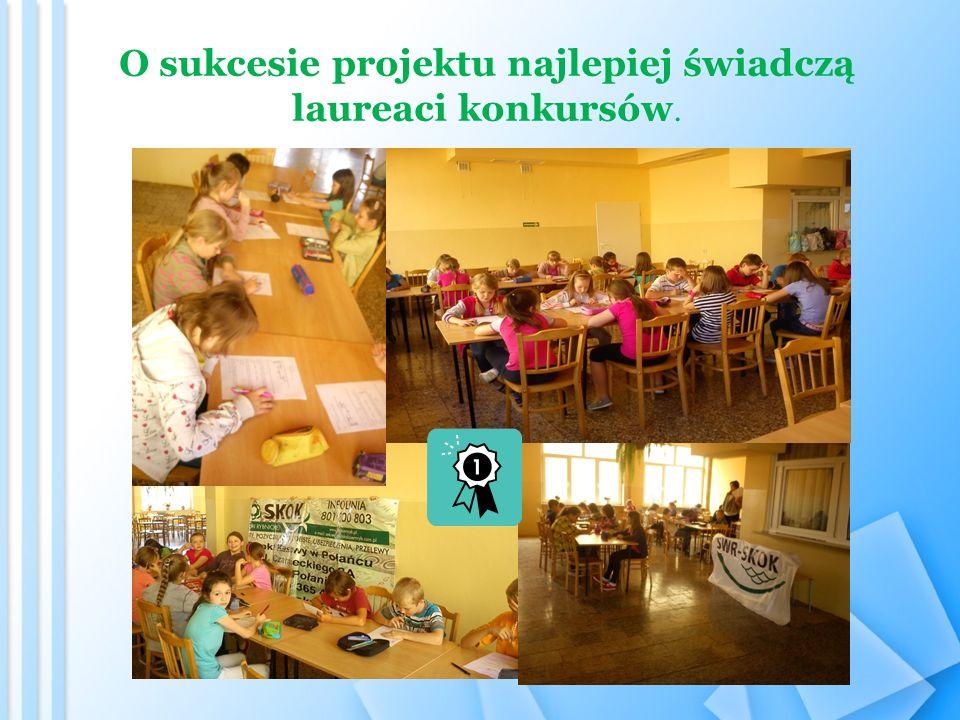 O sukcesie projektu najlepiej świadczą laureaci konkursów.
