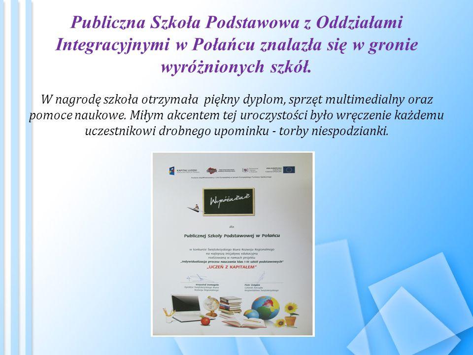 Publiczna Szkoła Podstawowa z Oddziałami Integracyjnymi w Połańcu znalazła się w gronie wyróżnionych szkół. W nagrodę szkoła otrzymała piękny dyplom,