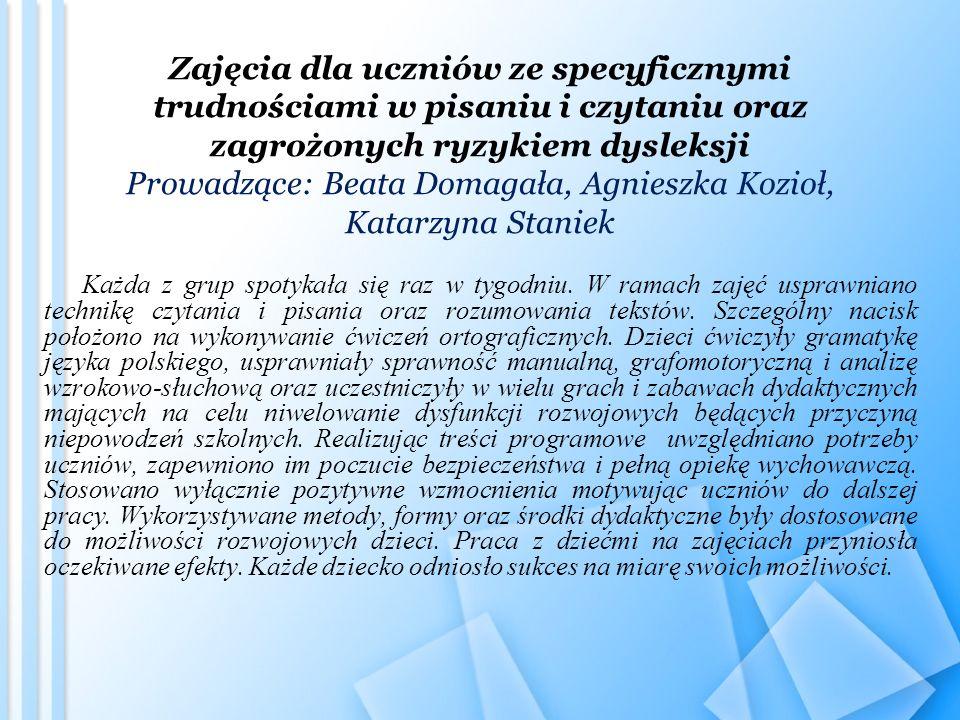 Zajęcia dla uczniów ze specyficznymi trudnościami w pisaniu i czytaniu oraz zagrożonych ryzykiem dysleksji Prowadzące: Beata Domagała, Agnieszka Kozio