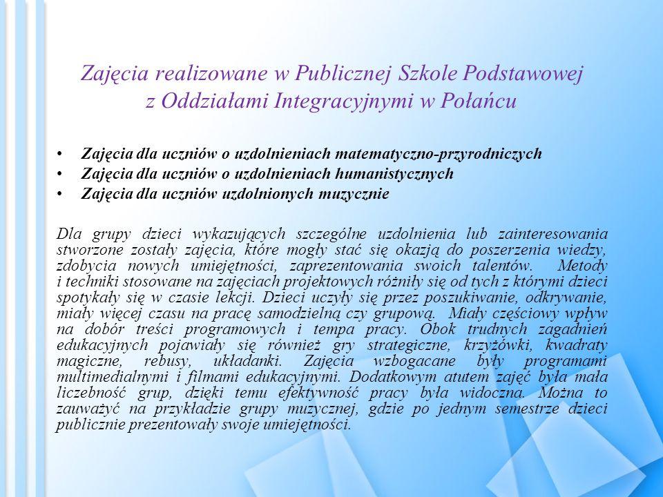 Zajęcia realizowane w Publicznej Szkole Podstawowej z Oddziałami Integracyjnymi w Połańcu Zajęcia dla uczniów o uzdolnieniach matematyczno-przyrodnicz