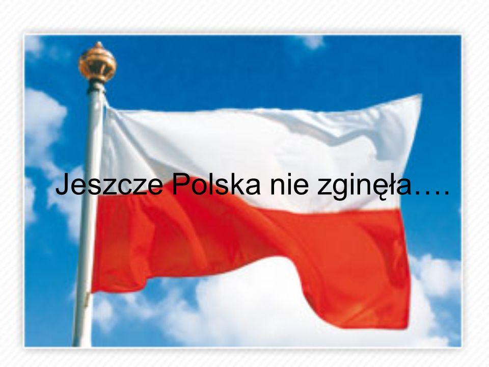 Jeszcze Polska nie zginęła….